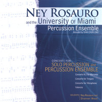 Ney Rosauro and the University of Miami Percussion Ensemble — Ney Rosauro