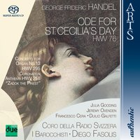 "Handel: Ode for St. Cecilia's Day, HWV 76, Concerto for Organ No. 13, HWV 295 & Coronation Anthems, HWV 258 ""Zadok the Priest"" — I Barocchisti, Diego Fasolis, Coro Della Radio Svizzera, Jeremy Ovenden, Julia Gooding, Francesco Cera, Георг Фридрих Гендель"