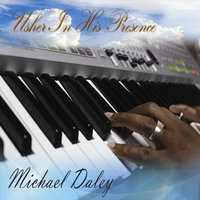 Usher in His Presence — Michael Daley