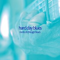 Hard Day Blues - Roots of Chicago Blues with Muddy Waters, Scrapper Blackwell, Big Maceo, Sonny Boy Williamson, Big Bill Broonzy, And More! — сборник