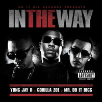 In The Way — Yung Jay R, Yung Jay R feat. Gorilla Zoe, Mr. Do It Bigg