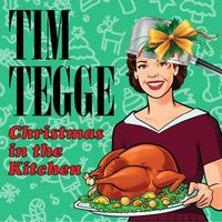 Christmas in the Kitchen — Tim Tegge