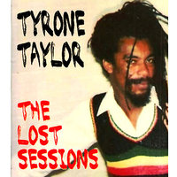 Lost Sessions of the Reggae Legend — Tyrone Taylor