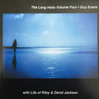 The Long Hello, Vol. 4 — Guy Evans, David Jackson, Life of Riley