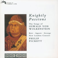 Knightly Passions: The Songs of Oswald von Wolkenstein — Michael George, Philip Pickett, Paul Agnew, Catherine Bott, New London Consort