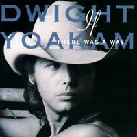 If There Was A Way — Dwight Yoakam