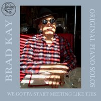 We Gotta Start Meeting Like This — Brad Kay