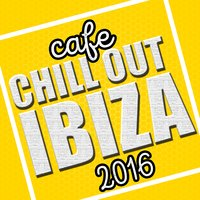 Cafe Chill out Ibiza: 2016 — сборник
