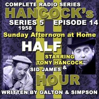 Hancock's Half Hour Radio. Series 5, Episode 14: Sunday Afternoon at Home — Tony Hancock, Sid James