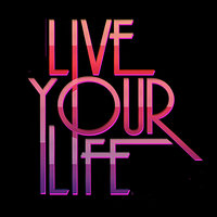 Live Your Life - Single — Just Live Your Life
