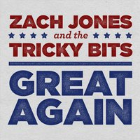 Great Again — Zach Jones & the Tricky Bits