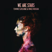 We Are Stars — Tommie Sunshine, Vince Moogin