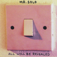 All Will Be Revealed — Mr. Solo