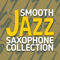 Smooth Jazz Saxophone Collection — Saxophone, New York Lounge Quartett, Jazz Saxophone, Jazz Saxophone|New York Lounge Quartett|Saxophone