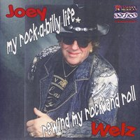My Rock-A-Billy Life - Rewind My Rock And Roll — Joey Welz