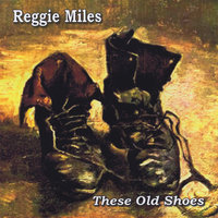 These Old Shoes — Reggie Miles