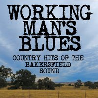 Working Man's Blues: Bakersfield Sound Country Hits — The Bakersfield Sound Stars