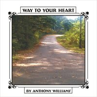 Way to Your Heart — Donald Wiles, Anthony Williams, Anthony Williams, Donald Wiles