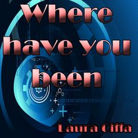 Where Have You Been — Laura Ciffa