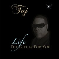 Life the Gift Is for You (feat. True Knowledge) — Taj, True Knowledge