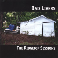 The Ridgetop Sessions — Bad Livers