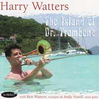 The Island of Dr. Trombone — Harry Watters with Andy Narell & Ken Watters