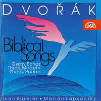 Dvorak: Biblical Songs — Антонин Дворжак, Ivan Kusnjer, Marian Lapsansky