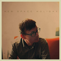 Her Space Holiday — Her Space Holiday