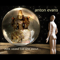 Ever heard the one about... — Anton Evans