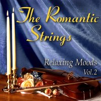 The Romantic Strings: Relaxing Moods, Vol. 2 — The Romantic Strings