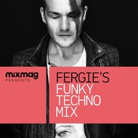 Mixmag Presents Fergie's Funky Techno Mix — Fergie