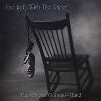 She Left With the Piper — The General Guinness Band