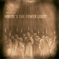 Where's the Power Lord? — Mike Helms