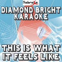 This Is What It Feels Like — Diamond Bright Karaoke