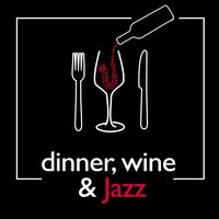 Dinner, Wine & Jazz — Jazz For Wine Tasting, Restaurant Music Songs, Relaxing Jazz Music, Smooth Chill Dinner Background Instrumental Sounds, Jazz for Wine Tasting|Relaxing Jazz Music, Smooth Chill Dinner Background Instrumental Sounds|Restaurant Music Songs