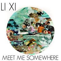 Meet Me Somewhere — Li Xi