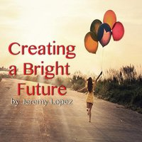 Creating a Bright Future — Jeremy Lopez