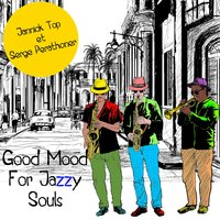 Good Mood for Jazzy Souls — Jannick Top, Serge Perathoner