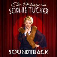 The Outrageous Sophie Tucker (Soundtrack) — Sophie Tucker