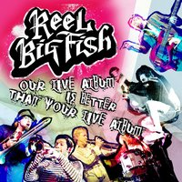 Our Live Album Is Better Than Your Live Album — Reel Big Fish