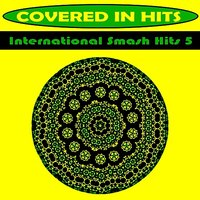 International Smash Hits 5 — Covered in Hits