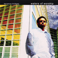 Waters of Worship — Terrance Bridges