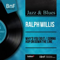 Why'd You Do It / Gonna Hop On Down the Line — Ralph Willis