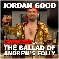 The Ballad of Andrew's Folly — Lowcarbcomedy & Jordan Good