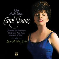 Carol Sloane. Out of the Blue... / Live at 30th Street — Jim Hall, Clark Terry, Bucky Pizzarelli, Bob Brookmeyer, Walter Perkins, George Duvivier