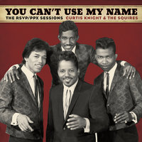 You Can't Use My Name — Curtis Knight, The Squires