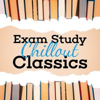 Exam Study Chillout Classics — Exam Study Classical Music Chill Out, Exam Study New Age Piano Music Academy, Exam Study Music Academy, Exam Study Classical Music Chill Out|Exam Study Music Academy|Exam Study New Age Piano Music Academy