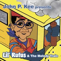 John P. Kee Presents Lil' Rufus & The Melody Train — Lil' Rufus