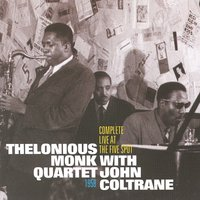 Complete Live At The Five Spot 1958 — Thelonious Monk Quartet, John Coltrane