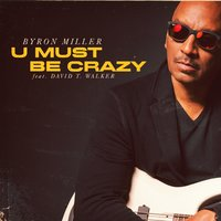 U Must Be Crazy (feat. David T Walker) — Byron Miller, David T Walker
